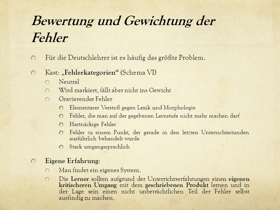 """Bewertung und Gewichtung der Fehler Für die Deutschlehrer ist es häufig das größte Problem. Kast: """" Fehlerkategorien"""" (Schema VI) Neutral Wird markier"""