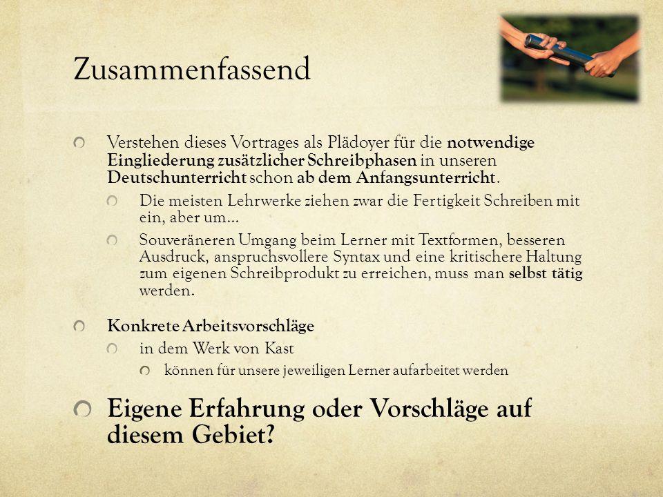 Zusammenfassend Verstehen dieses Vortrages als Plädoyer für die notwendige Eingliederung zusätzlicher Schreibphasen in unseren Deutschunterricht schon ab dem Anfangsunterricht.