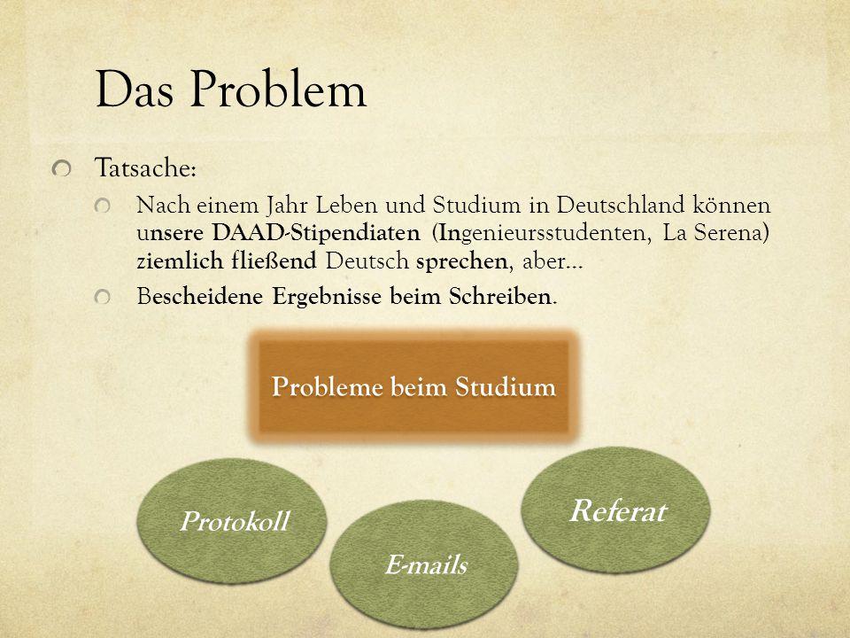 Das Problem Tatsache: Nach einem Jahr Leben und Studium in Deutschland können u nsere DAAD-Stipendiaten (In genieursstudenten, La Serena) ziemlich fließend Deutsch sprechen, aber...