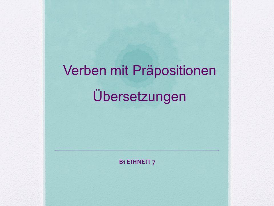 Verben mit Präpositionen Übersetzungen B1 EIHNEIT 7