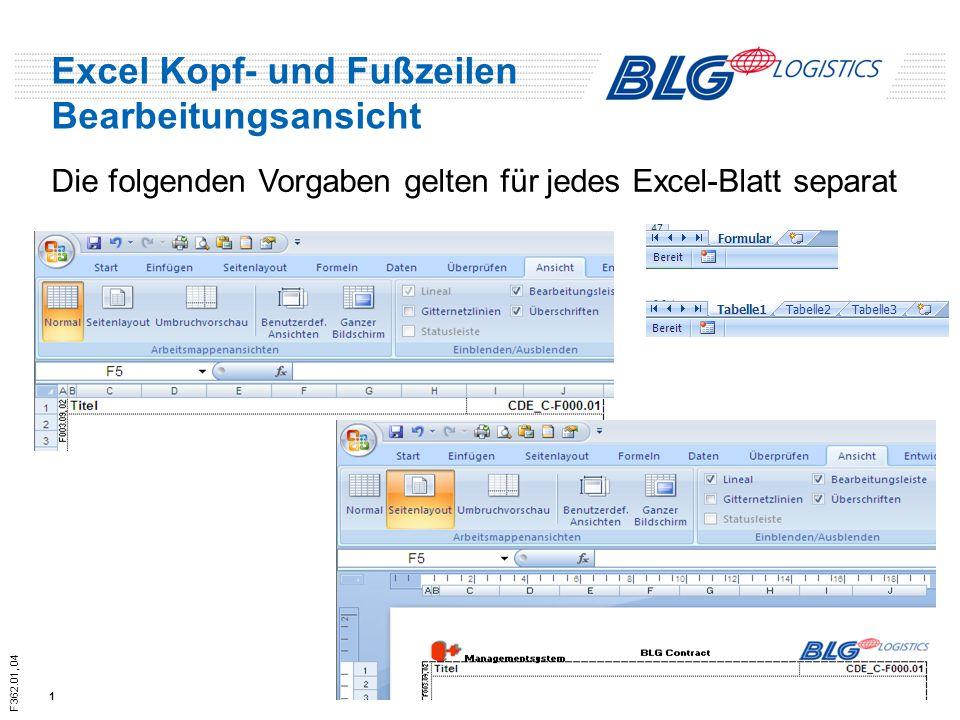 F362.01, 04 Excel Kopf- und Fußzeilen Bearbeitungsansicht 1 Die folgenden Vorgaben gelten für jedes Excel-Blatt separat