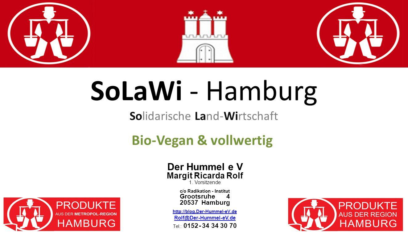 SoLaWi - Hamburg Solidarische Land-Wirtschaft Bio-Vegan & vollwertig Der Hummel e V Margit Ricarda Rolf 1. Vorsitzende c/o Radikation - Institut Groot