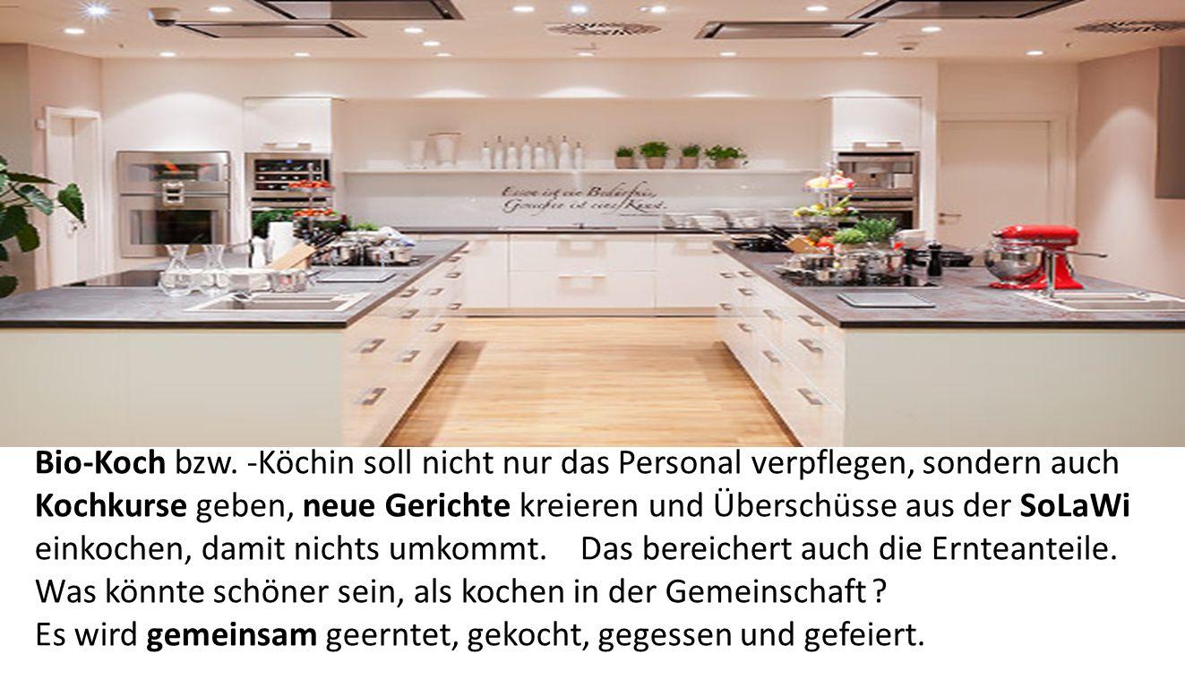 Bio-Koch bzw. -Köchin soll nicht nur das Personal verpflegen, sondern auch Kochkurse geben, neue Gerichte kreieren und Überschüsse aus der SoLaWi eink