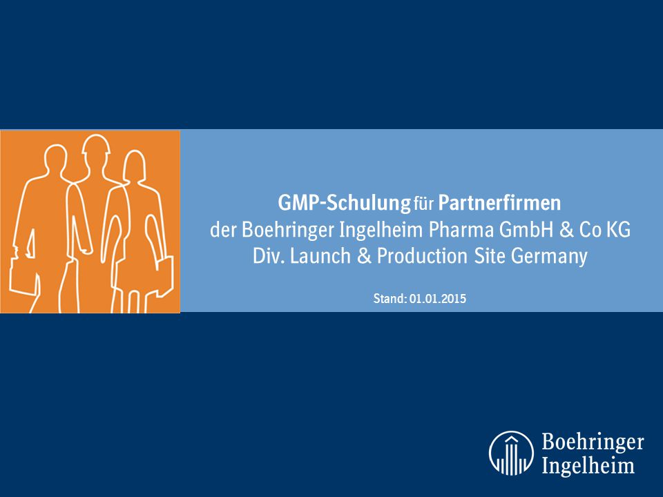 GMP-Schulung für Partnerfirmen der Boehringer Ingelheim Pharma GmbH & Co KG Div. Launch & Production Site Germany Stand: 01.01.2015
