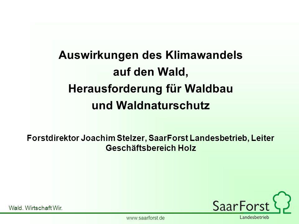 www.saarforst.de Wald. Wirtschaft Wir. Auswirkungen des Klimawandels auf den Wald, Herausforderung für Waldbau und Waldnaturschutz Forstdirektor Joach