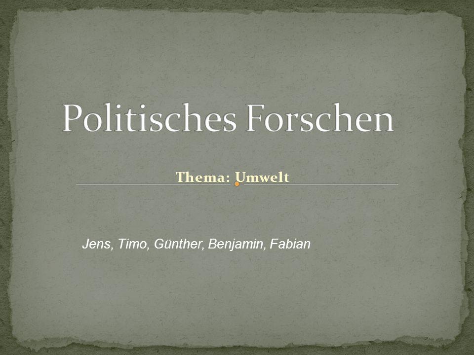 Thema: Umwelt Jens, Timo, Günther, Benjamin, Fabian