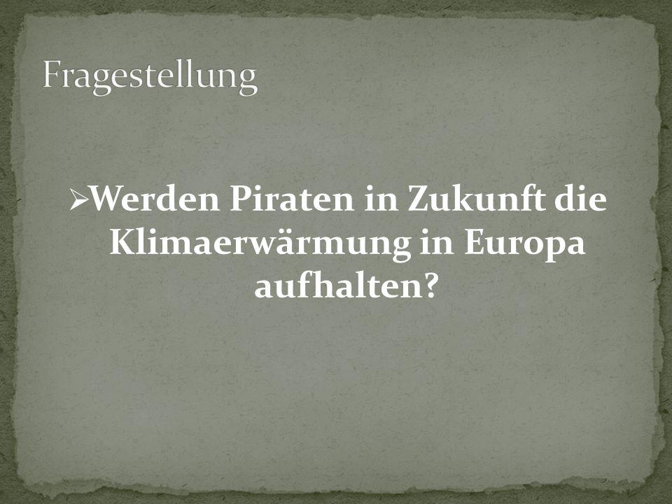  Werden Piraten in Zukunft die Klimaerwärmung in Europa aufhalten