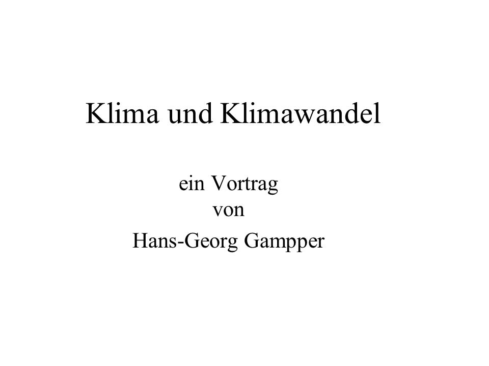 Klima und Klimawandel ein Vortrag von Hans-Georg Gampper