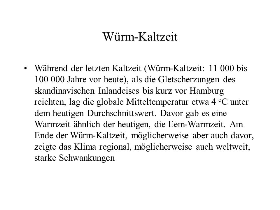 Würm-Kaltzeit Während der letzten Kaltzeit (Würm-Kaltzeit: 11 000 bis 100 000 Jahre vor heute), als die Gletscherzungen des skandinavischen Inlandeise