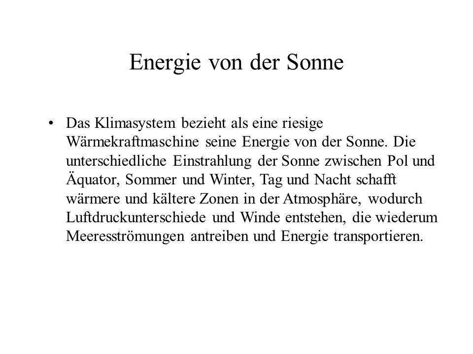 Energie von der Sonne Das Klimasystem bezieht als eine riesige Wärmekraftmaschine seine Energie von der Sonne. Die unterschiedliche Einstrahlung der S