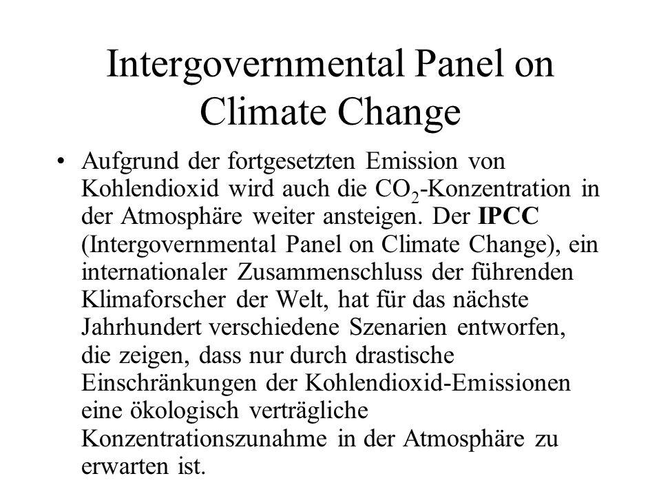 Intergovernmental Panel on Climate Change Aufgrund der fortgesetzten Emission von Kohlendioxid wird auch die CO 2 -Konzentration in der Atmosphäre wei