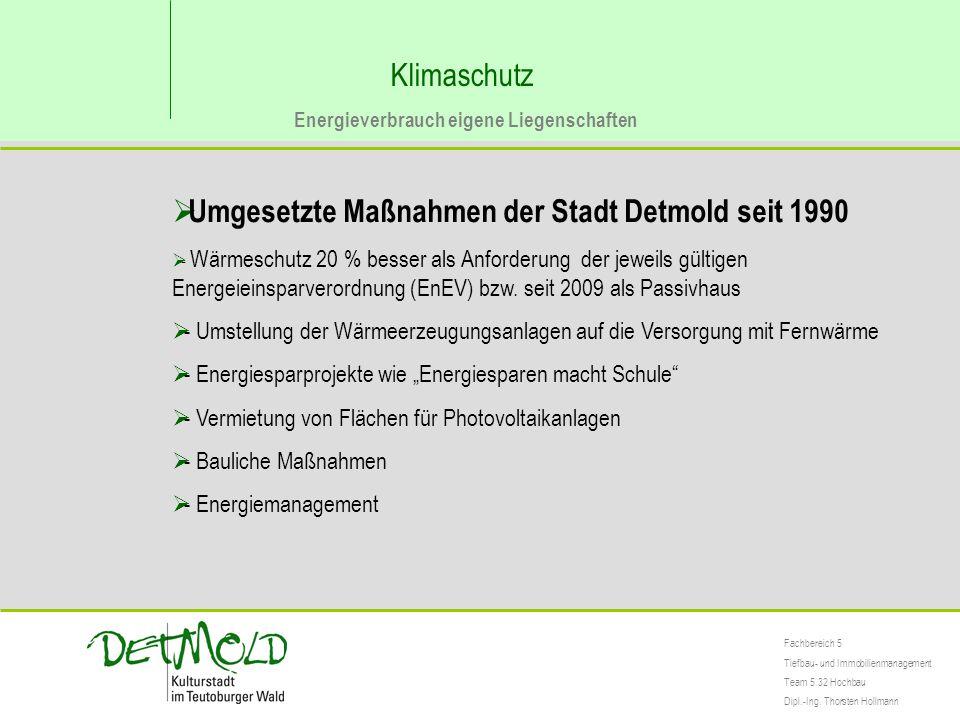 Klimaschutz Energieverbrauch eigene Liegenschaften  Umgesetzte Maßnahmen der Stadt Detmold seit 1990  - Wärmeschutz 20 % besser als Anforderung der jeweils gültigen Energeieinsparverordnung (EnEV) bzw.