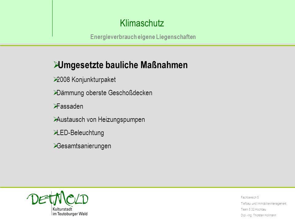 Klimaschutz Energieverbrauch eigene Liegenschaften  Umgesetzte bauliche Maßnahmen  2008 Konjunkturpaket  Dämmung oberste Geschoßdecken  Fassaden 
