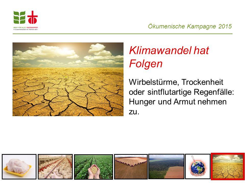 Ökumenische Kampagne 2015 Klimawandel hat Folgen Wirbelstürme, Trockenheit oder sintflutartige Regenfälle: Hunger und Armut nehmen zu.