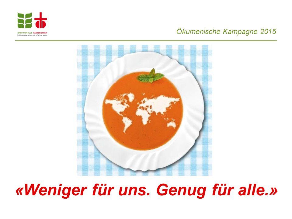 Ökumenische Kampagne 2015 «Weniger für uns. Genug für alle.»