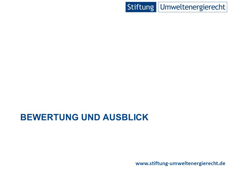 www.stiftung-umweltenergierecht.de BEWERTUNG UND AUSBLICK
