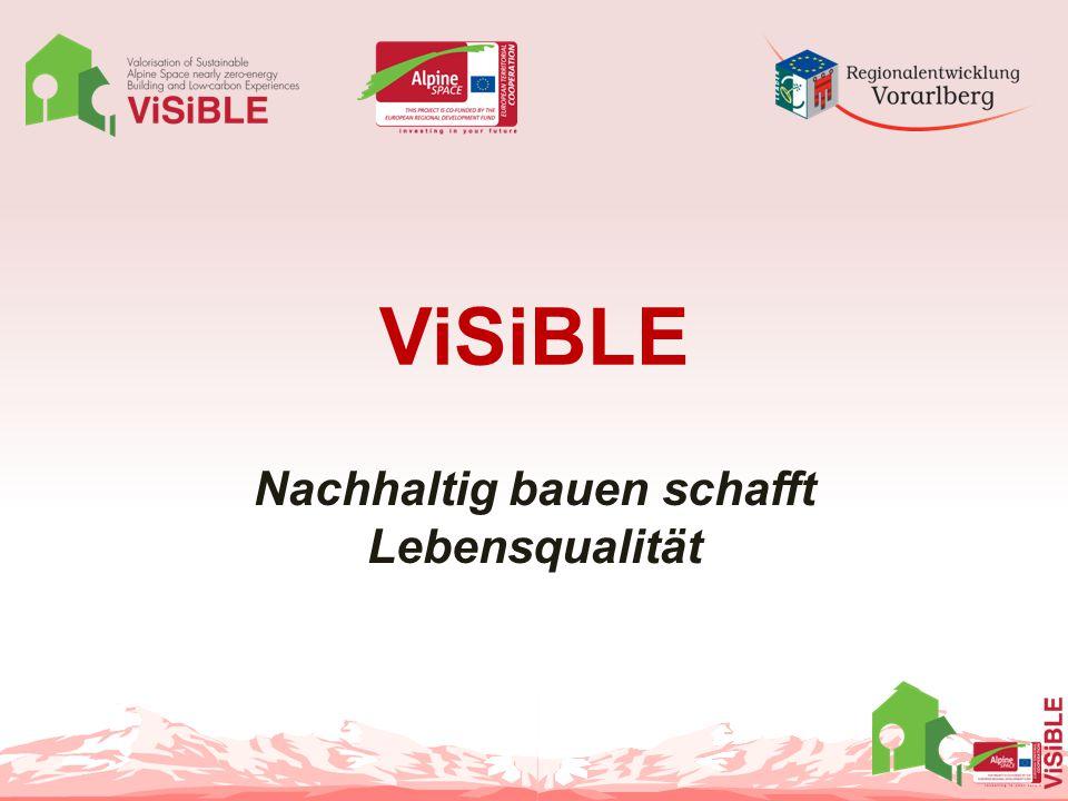 Gliederung 1.ViSiBLE – das Projekt 2.EU-Projekte: Transnationale Ansätze für eine nachhaltige Baukultur 3.Nachhaltige und ganzheitliche Gebäudeevaluierung – das neue Paradigma 4.CESBA – Europäische Initiative für nachhaltiges Bauen 5.ViSiBLE und das Alpenraumprogramm 2014-2020 6.ViSiBLE - Nutzen für Vorarlberg 7.Ersuchung um finanzielle Beteiligung Franz Rüf/Regionalentwicklung Vorarlberg eGen 2