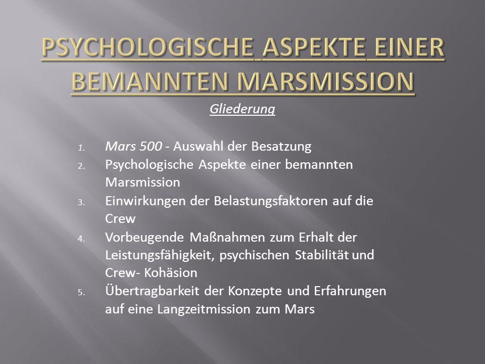 Gliederung 1. Mars 500 - Auswahl der Besatzung 2. Psychologische Aspekte einer bemannten Marsmission 3. Einwirkungen der Belastungsfaktoren auf die Cr