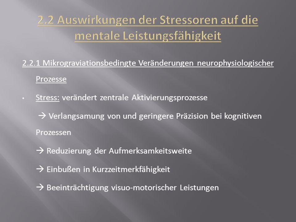 2.2.1 Mikrograviationsbedingte Veränderungen neurophysiologischer Prozesse Stress: verändert zentrale Aktivierungsprozesse  Verlangsamung von und ger
