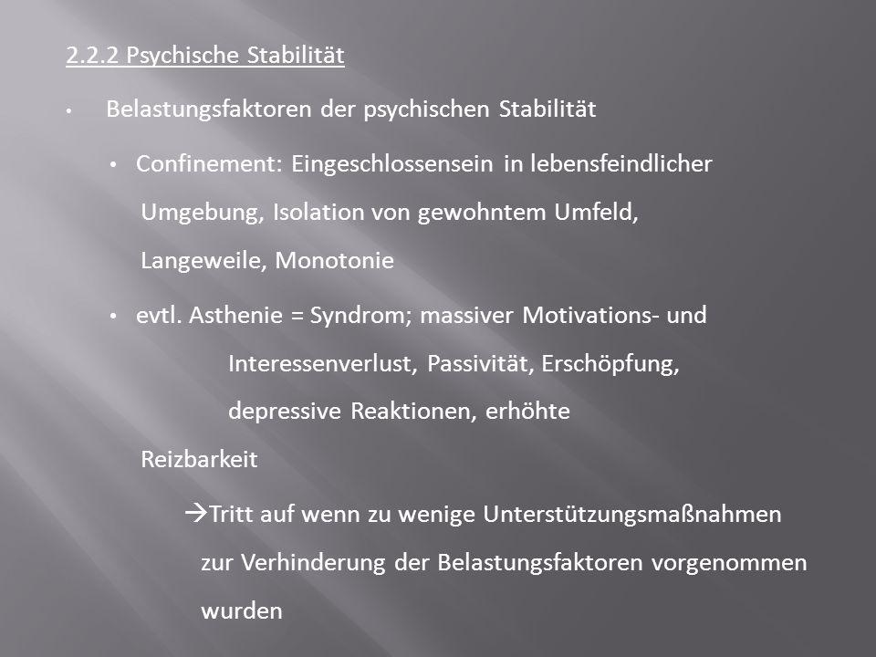 2.2.2 Psychische Stabilität Belastungsfaktoren der psychischen Stabilität Confinement: Eingeschlossensein in lebensfeindlicher Umgebung, Isolation von