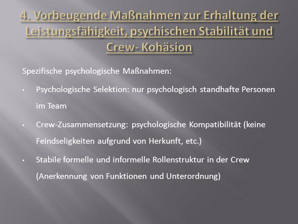 Spezifische psychologische Maßnahmen: Psychologische Selektion: nur psychologisch standhafte Personen im Team Crew-Zusammensetzung: psychologische Kom