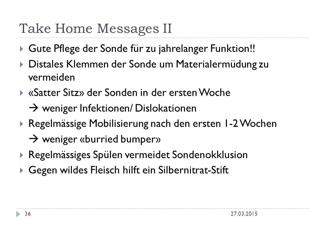 Take Home Messages II 27.03.201536  Gute Pflege der Sonde für zu jahrelanger Funktion!!  Distales Klemmen der Sonde um Materialermüdung zu vermeiden