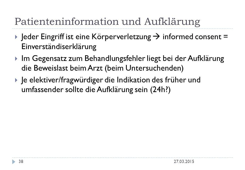 Patienteninformation und Aufklärung 27.03.201538  Jeder Eingriff ist eine Körperverletzung  informed consent = Einverständiserklärung  Im Gegensatz