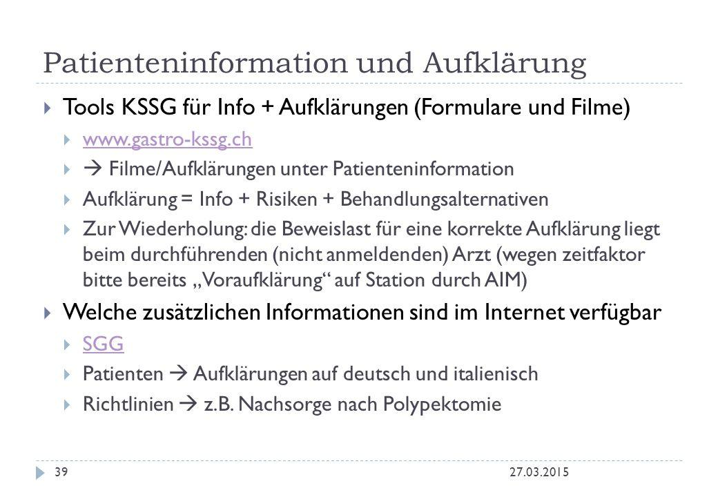 Patienteninformation und Aufklärung 27.03.201539  Tools KSSG für Info + Aufklärungen (Formulare und Filme)  www.gastro-kssg.ch www.gastro-kssg.ch 