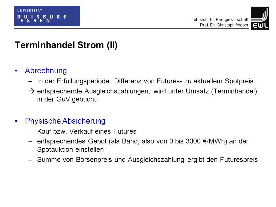 Lehrstuhl für Energiewirtschaft Prof. Dr. Christoph Weber Terminhandel Strom (II) Abrechnung –In der Erfüllungsperiode: Differenz von Futures- zu aktu