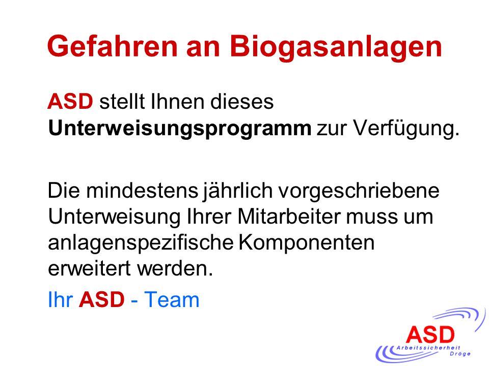 Gefahren an Biogasanlagen ASD stellt Ihnen dieses Unterweisungsprogramm zur Verfügung. Die mindestens jährlich vorgeschriebene Unterweisung Ihrer Mita