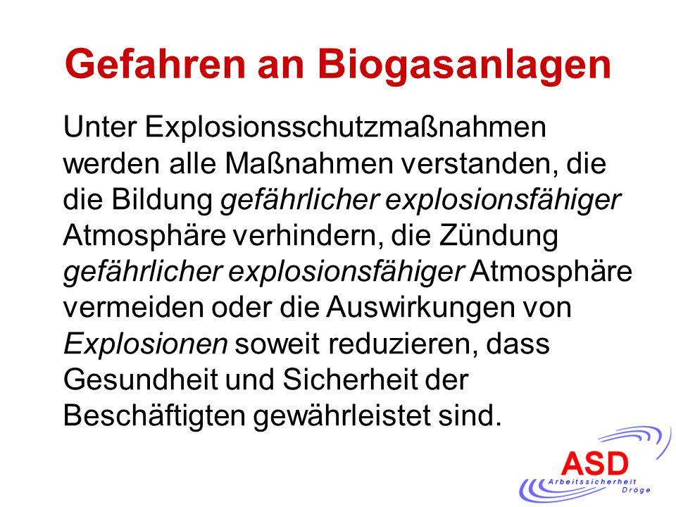 Gefahren an Biogasanlagen Unter Explosionsschutzmaßnahmen werden alle Maßnahmen verstanden, die die Bildung gefährlicher explosionsfähiger Atmosphäre