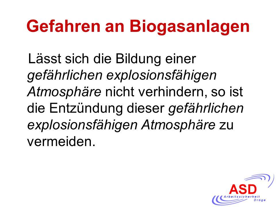 Gefahren an Biogasanlagen Lässt sich die Bildung einer gefährlichen explosionsfähigen Atmosphäre nicht verhindern, so ist die Entzündung dieser gefähr