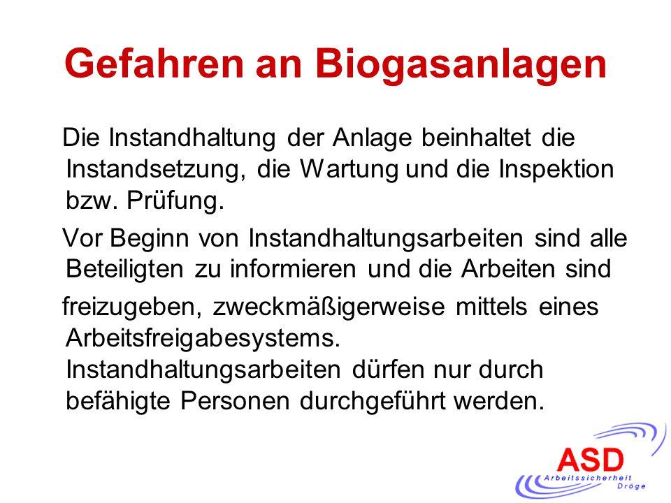 Gefahren an Biogasanlagen Die Instandhaltung der Anlage beinhaltet die Instandsetzung, die Wartung und die Inspektion bzw. Prüfung. Vor Beginn von Ins