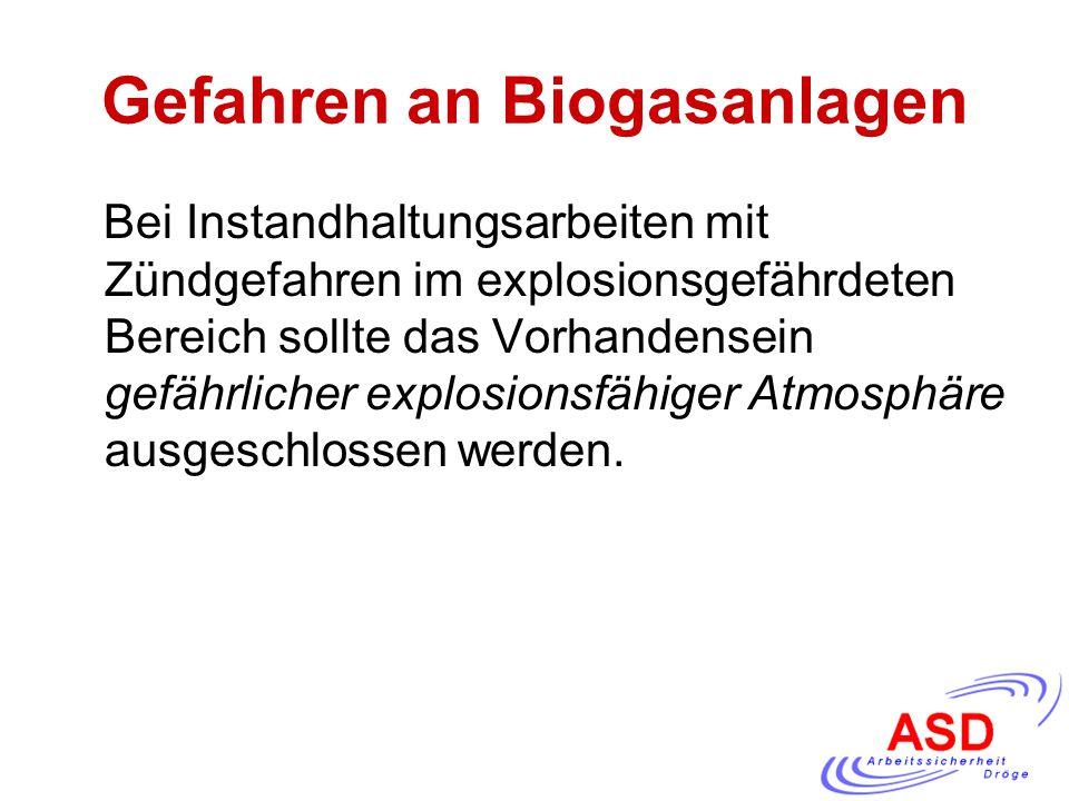 Gefahren an Biogasanlagen Bei Instandhaltungsarbeiten mit Zündgefahren im explosionsgefährdeten Bereich sollte das Vorhandensein gefährlicher explosio