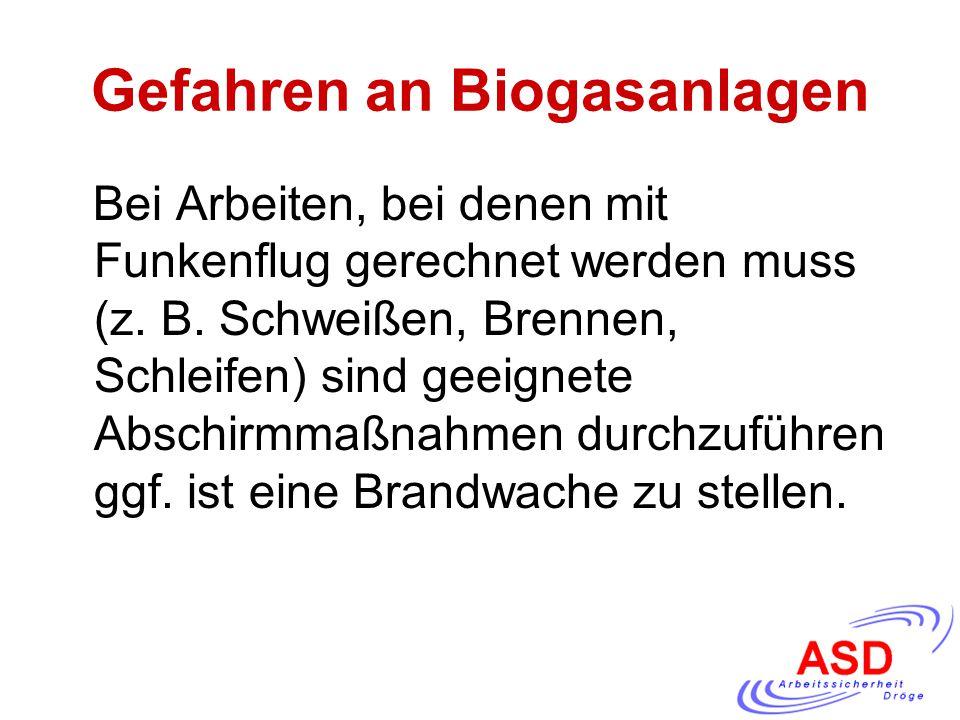 Gefahren an Biogasanlagen Bei Arbeiten, bei denen mit Funkenflug gerechnet werden muss (z. B. Schweißen, Brennen, Schleifen) sind geeignete Abschirmma