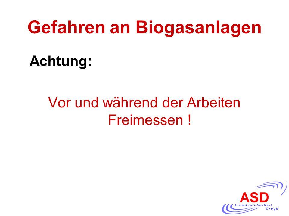 Gefahren an Biogasanlagen Achtung: Vor und während der Arbeiten Freimessen !