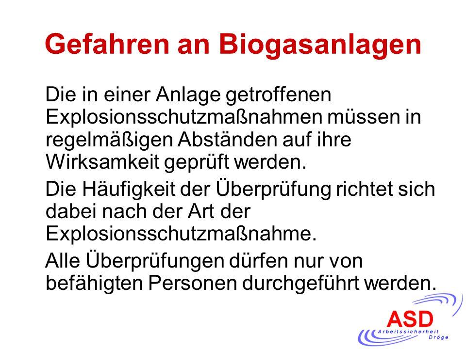 Gefahren an Biogasanlagen Die in einer Anlage getroffenen Explosionsschutzmaßnahmen müssen in regelmäßigen Abständen auf ihre Wirksamkeit geprüft werd