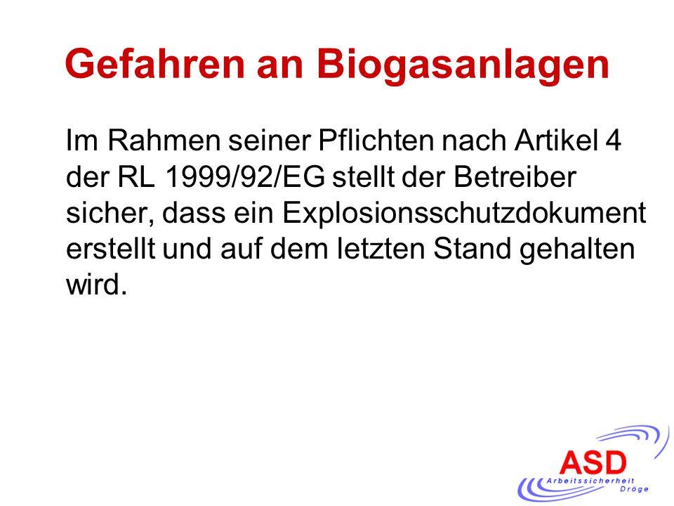 Gefahren an Biogasanlagen Im Rahmen seiner Pflichten nach Artikel 4 der RL 1999/92/EG stellt der Betreiber sicher, dass ein Explosionsschutzdokument e