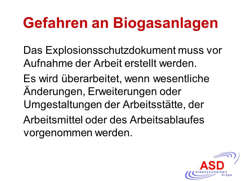 Gefahren an Biogasanlagen Das Explosionsschutzdokument muss vor Aufnahme der Arbeit erstellt werden. Es wird überarbeitet, wenn wesentliche Änderungen