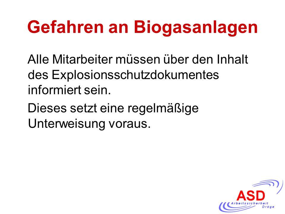 Gefahren an Biogasanlagen Alle Mitarbeiter müssen über den Inhalt des Explosionsschutzdokumentes informiert sein. Dieses setzt eine regelmäßige Unterw