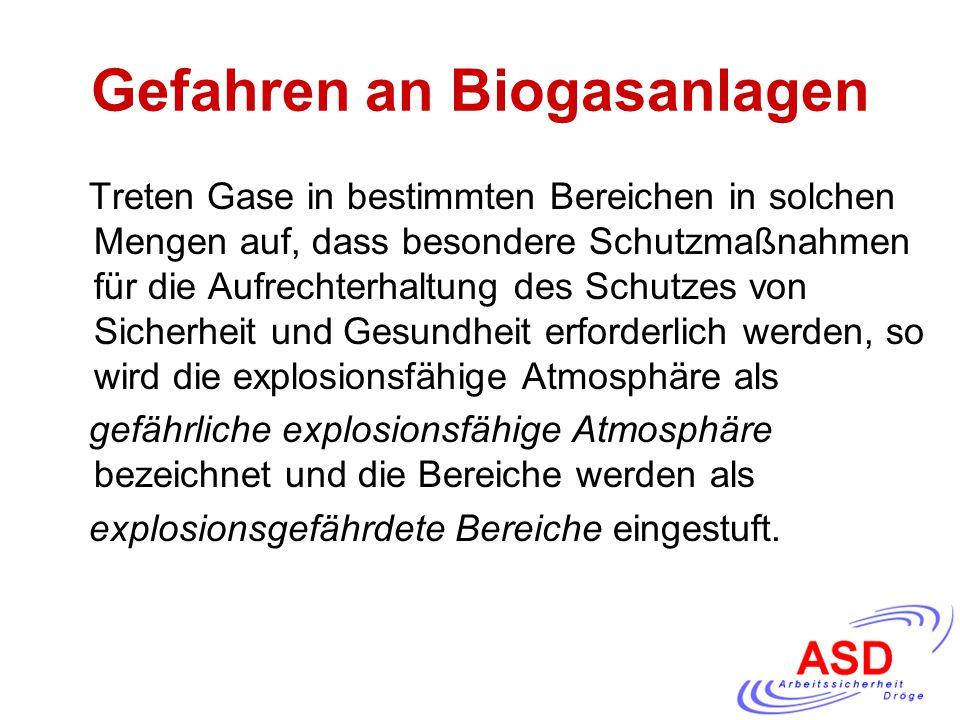 Gefahren an Biogasanlagen Treten Gase in bestimmten Bereichen in solchen Mengen auf, dass besondere Schutzmaßnahmen für die Aufrechterhaltung des Schu