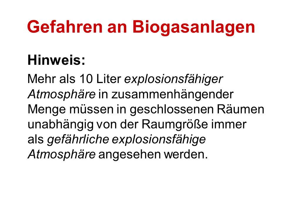 Gefahren an Biogasanlagen Hinweis: Mehr als 10 Liter explosionsfähiger Atmosphäre in zusammenhängender Menge müssen in geschlossenen Räumen unabhängig