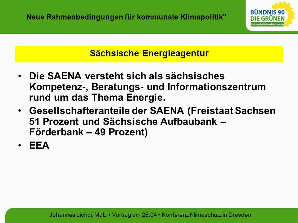 Neue Rahmenbedingungen für kommunale Klimapolitik Johannes Lichdi, MdL Vortrag am 26.04 Konferenz Klimaschutz in Dresden Sächsische Energieagentur Die SAENA versteht sich als sächsisches Kompetenz-, Beratungs- und Informationszentrum rund um das Thema Energie.