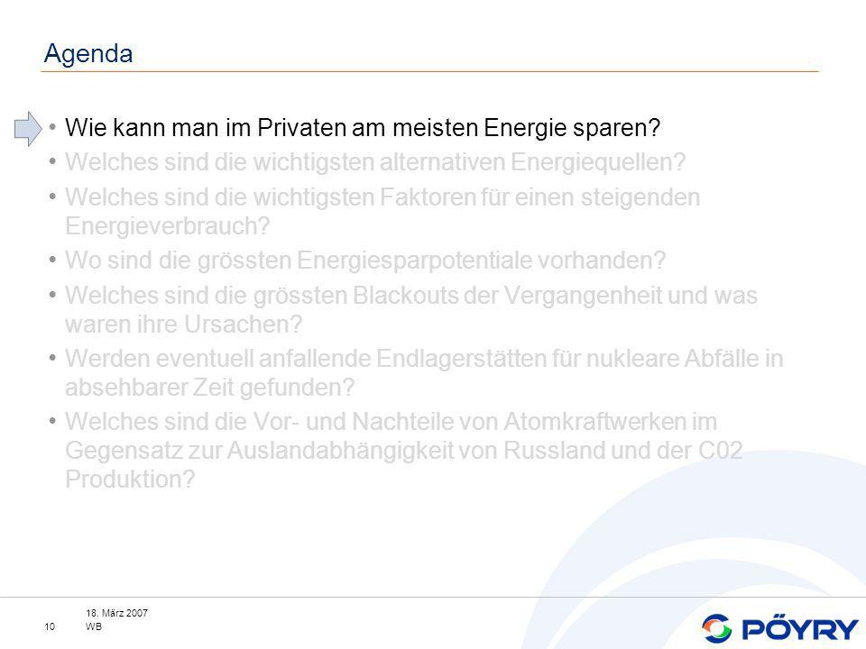 18. März 2007 WB10 Agenda Wie kann man im Privaten am meisten Energie sparen? Welches sind die wichtigsten alternativen Energiequellen? Welches sind d