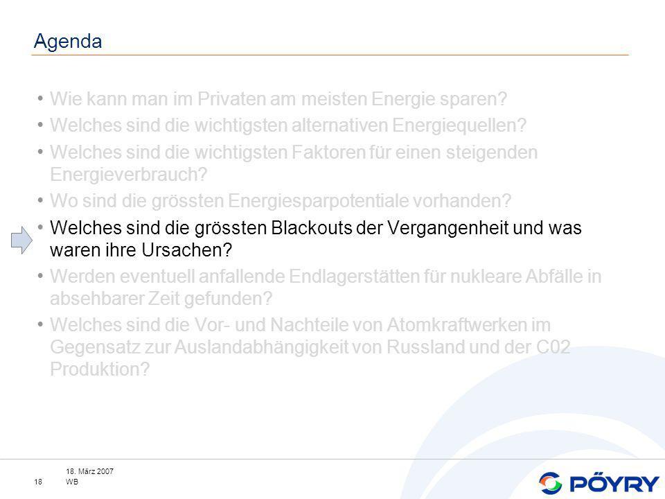 18. März 2007 WB18 Agenda Wie kann man im Privaten am meisten Energie sparen? Welches sind die wichtigsten alternativen Energiequellen? Welches sind d