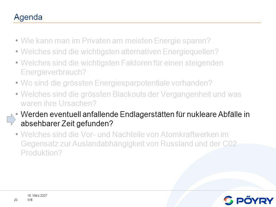 18. März 2007 WB20 Agenda Wie kann man im Privaten am meisten Energie sparen? Welches sind die wichtigsten alternativen Energiequellen? Welches sind d
