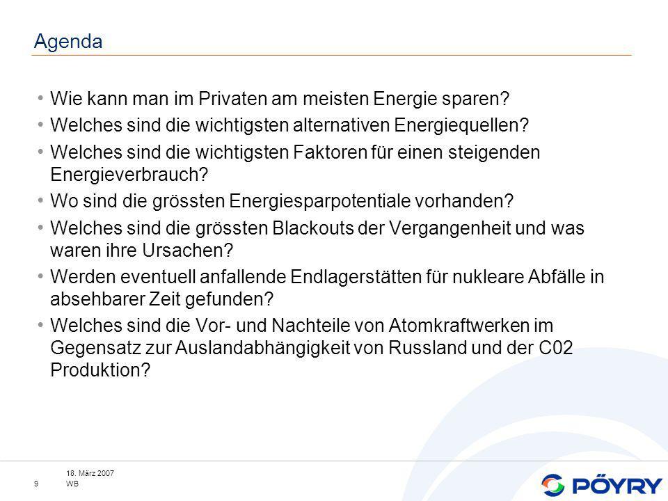 18. März 2007 WB9 Agenda Wie kann man im Privaten am meisten Energie sparen? Welches sind die wichtigsten alternativen Energiequellen? Welches sind di