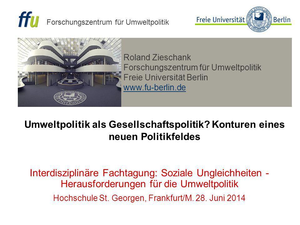Roland Zieschank Forschungszentrum für Umweltpolitik Freie Universität Berlin www.fu-berlin.de Forschungszentrum für Umweltpolitik Umweltpolitik als G