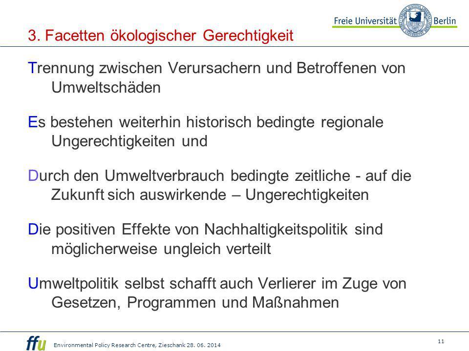 11 Environmental Policy Research Centre, Zieschank 28. 06. 2014 3. Facetten ökologischer Gerechtigkeit Trennung zwischen Verursachern und Betroffenen