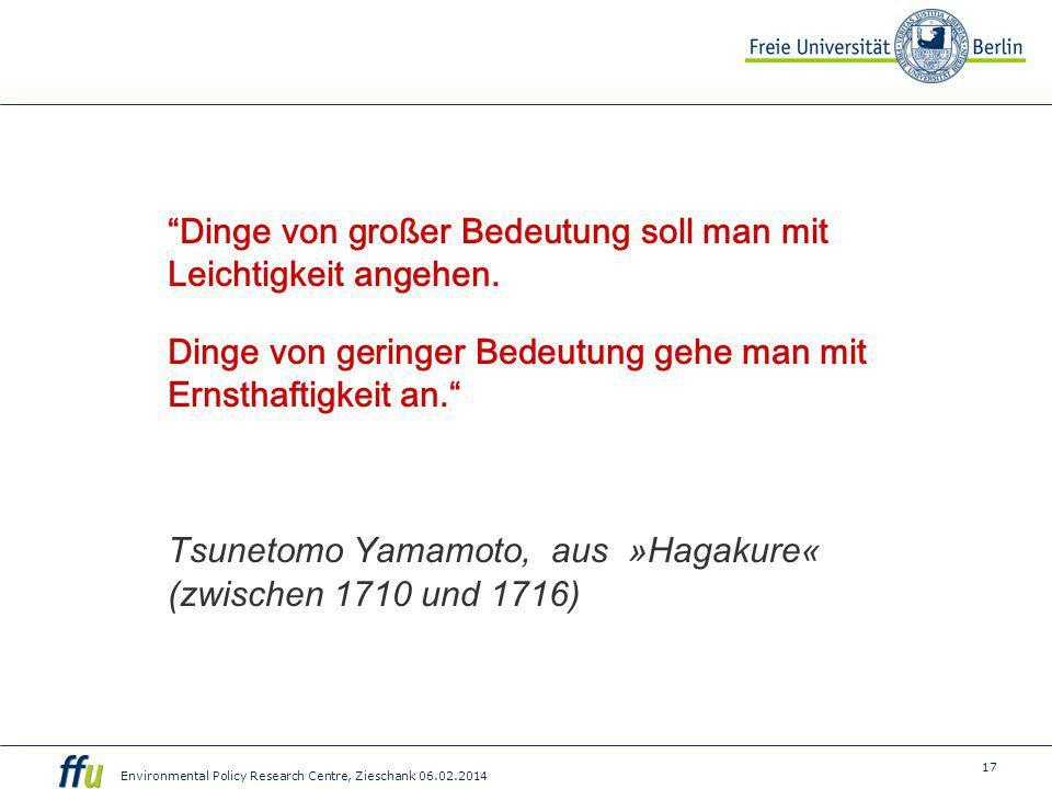 """17 Environmental Policy Research Centre, Zieschank 06.02.2014 """"Dinge von großer Bedeutung soll man mit Leichtigkeit angehen. Dinge von geringer Bedeut"""